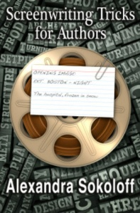 Screenwriting Tricks for Authors (and screenwriters!) by Alexandra Sokoloff
